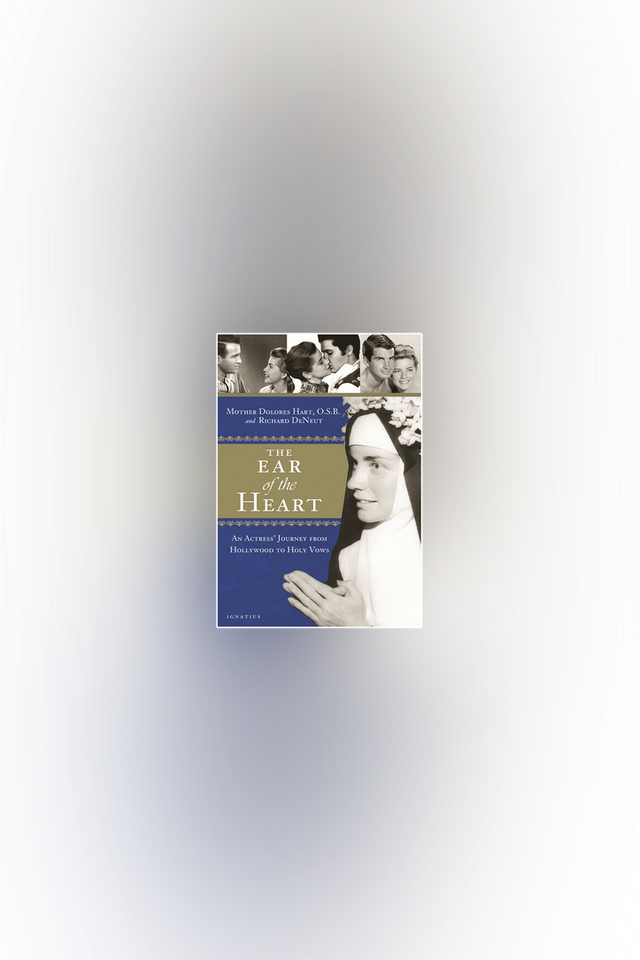 The Ear of the Heart: An Actress' Journey from Hollywood to Holy Vows by Mother Dolores Hart & Richard DeNeut
