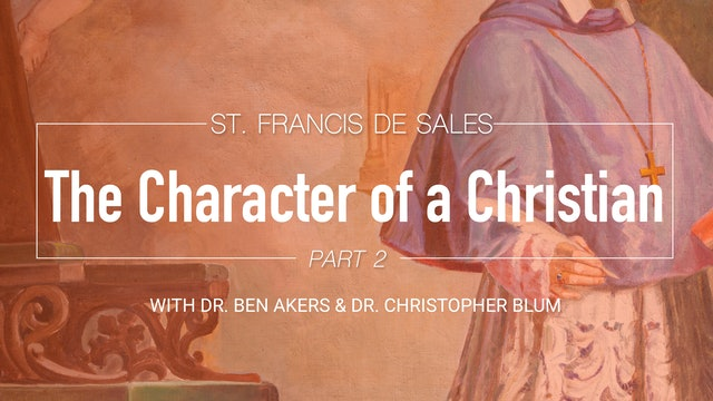 Saint Francis de Sales and the Character of a Christian (Part 2 of 4)