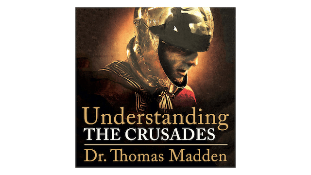 Understanding the Crusades by Dr. Thomas Madden