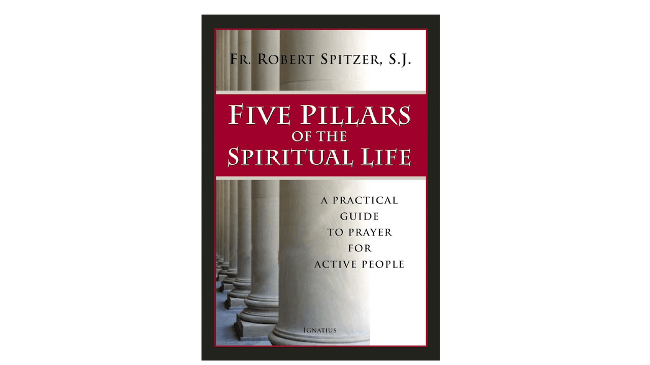 Five Pillars of the Spiritual Life by Fr. Robert Spitzer, S.J.