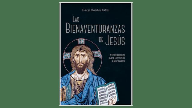 Las bienaventuranzas de Jesús: Meditaciones para Ejercicios Espirituales por Jorge Catter