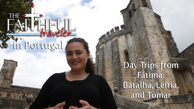 Ep 6: The Faithful Traveler's More Day Trips from Fátima—Batalha, Leiria, Tomar