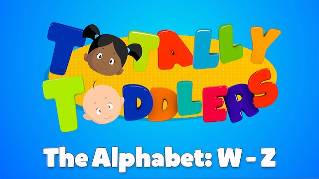 Totally Toddlers The Alphabet W-Z