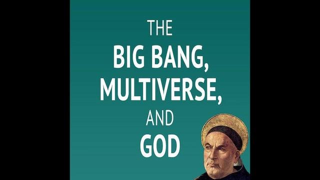 The Big Bang, Multiverse, and God