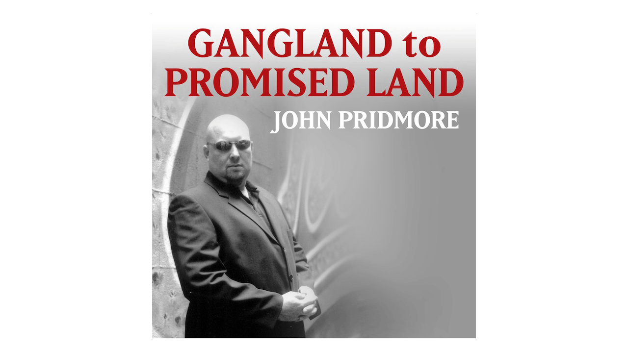 Gangland to Promised Land: One Man's Journey from the Criminal Underworld to Christ by John Pridmore
