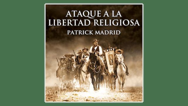 Ataque a la Libertad Religiosa. La Batalla por la Fe en México por Patrick M.