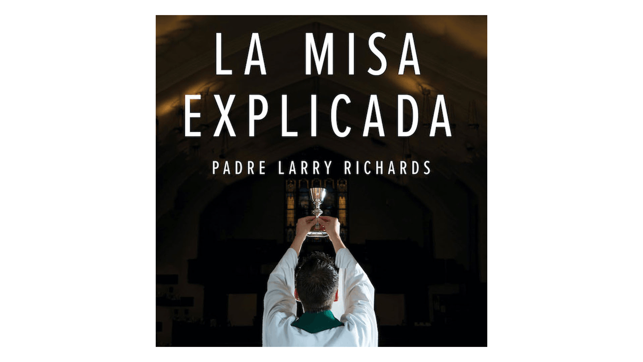 La Misa explicada por P. Larry Richards
