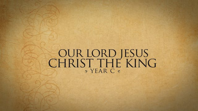 Our Lord Jesus, Christ the King (Year C)