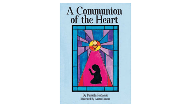 A Communion of the Heart by Pamela Patnode