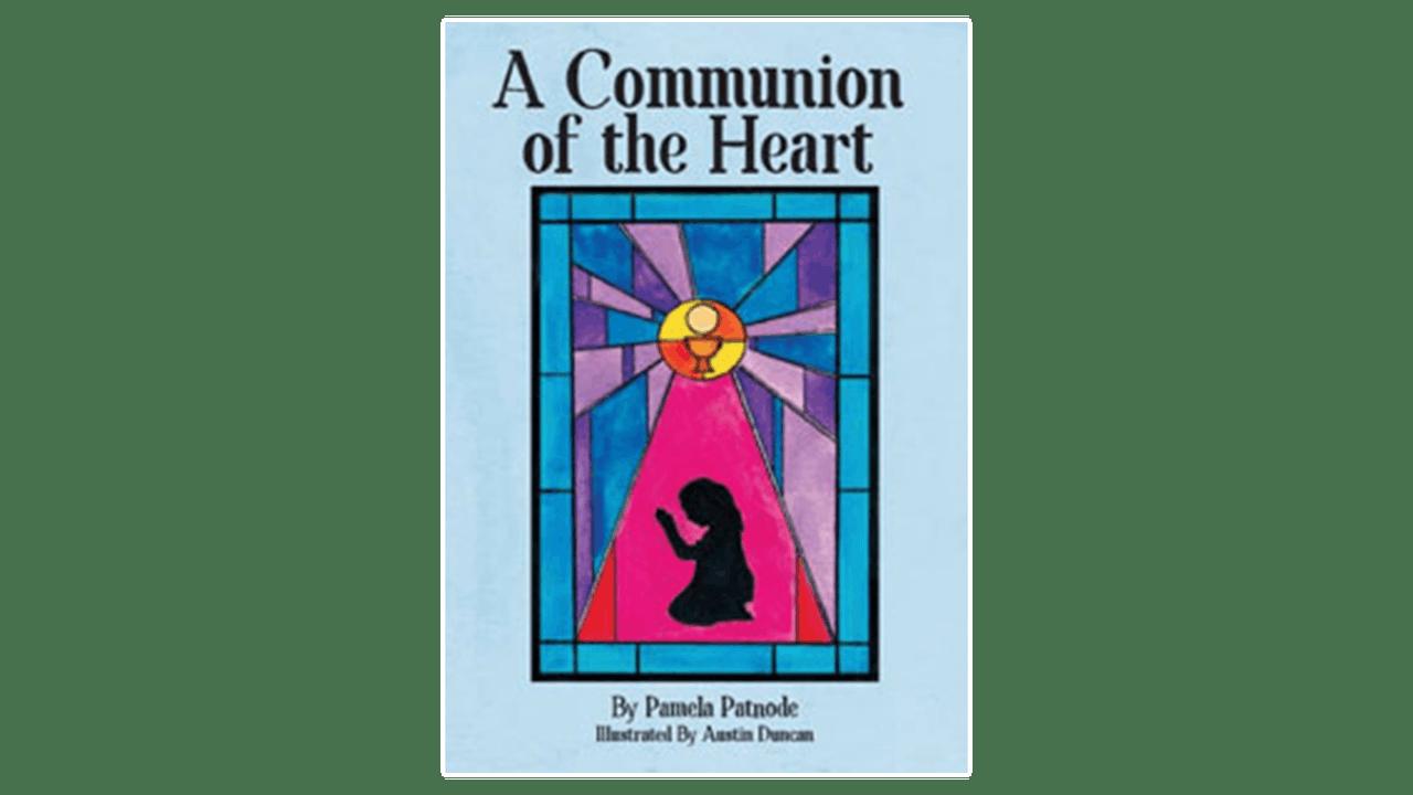 A Communion of the Heart by Pamela Patnode