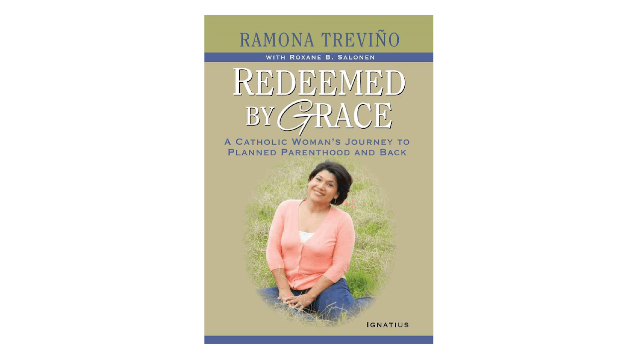 Redeemed by Grace: A Catholic Woman's Journey to Planned Parenthood & Back by Romona Trevño