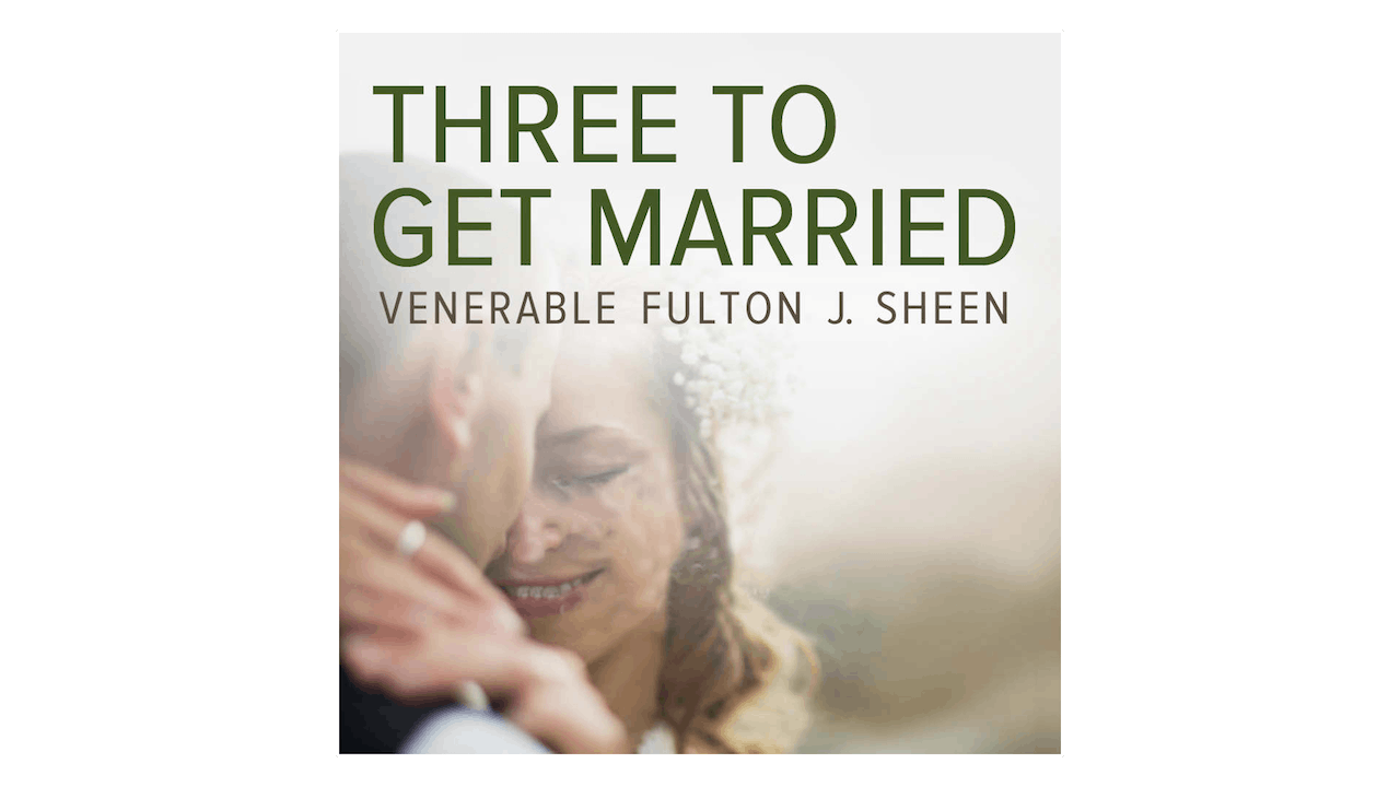 Three to Get Married by Venerable Fulton J. Sheen