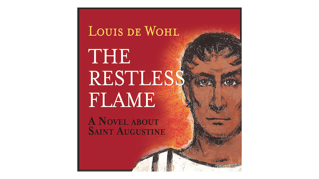 The Restless Flame: A Novel about St. Augustine by Louis de Wohl