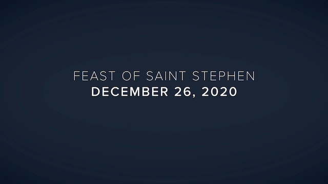 Daily Reflections – Feast of Saint Stephen – December 26, 2020