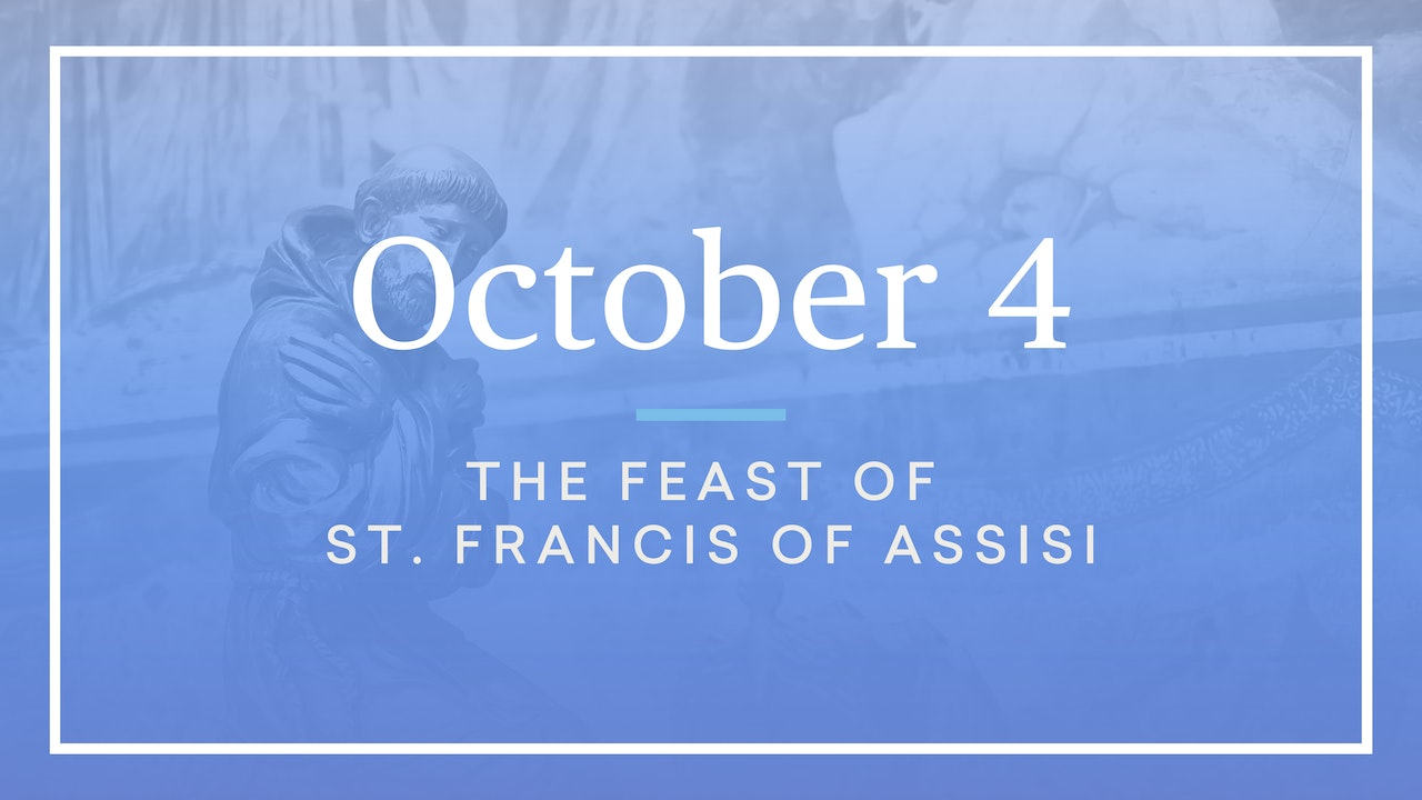 October 4 — Feast of St. Francis of Assisi
