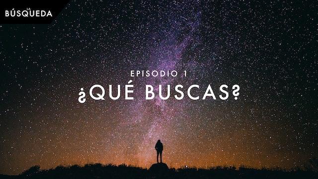 La Búsqueda // Episodio 1 // ¿Qué Buscas?