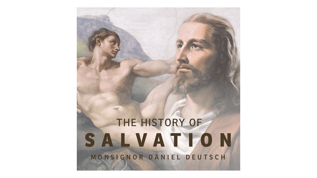 The History of Salvation: God's Plan for His People by Msgr. Dan Deutsch