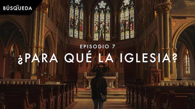 La Búsqueda // Episodio 7 // ¿Para Qué la Iglesia?