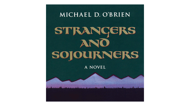Strangers and Sojourners: A Novel by Michael D. O'Brien