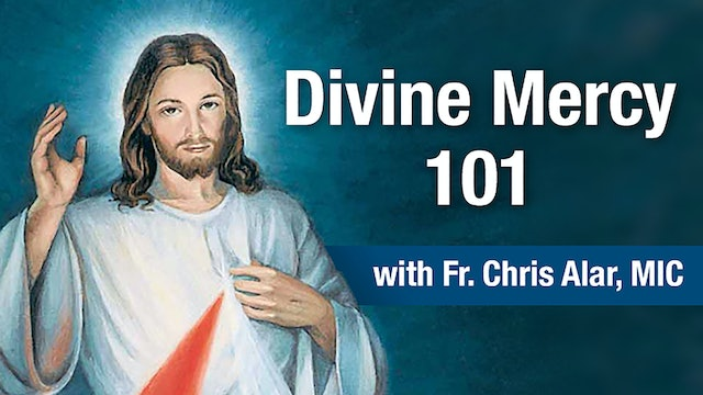 Divine Mercy 101 with Fr. Chris Alar, MIC