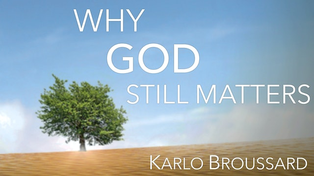 Why God Still Matters by Karlo Broussard