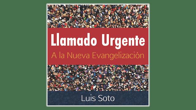 Llamado Urgente a la Nueva Evangelización por Luis Soto