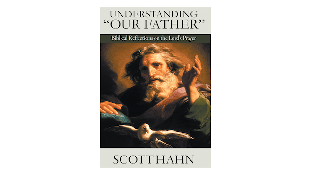 "Understanding ""Our Father"" Biblical Reflections on the Lord's Prayer by Scott Hahn"