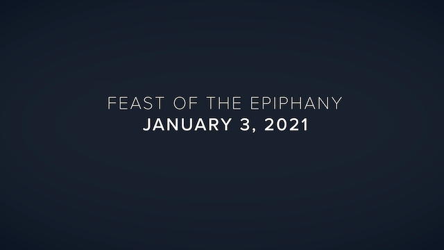 Daily Reflections – Feast of the Epiphany – January 3, 2021