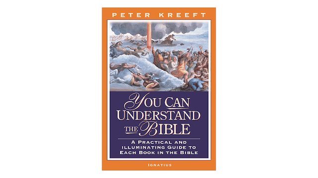 You Can Understand the Bible: A Practical Guide to Each Book in the Bible by Peter Kreeft