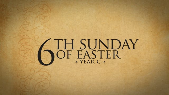 6th Sunday of Easter (Year C)