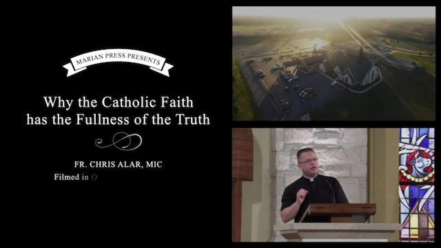 Part 5: Why the Catholic Faith has the Fullness of the Truth