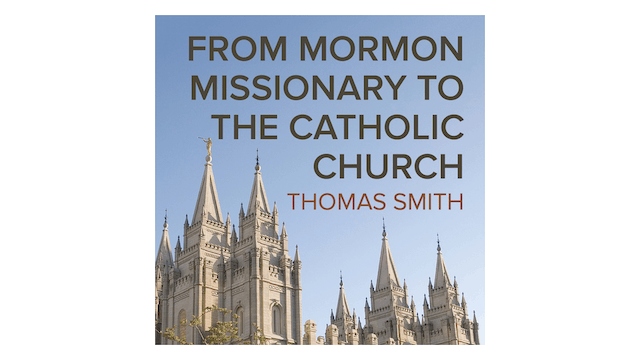From Mormon Missionary to the Catholi...