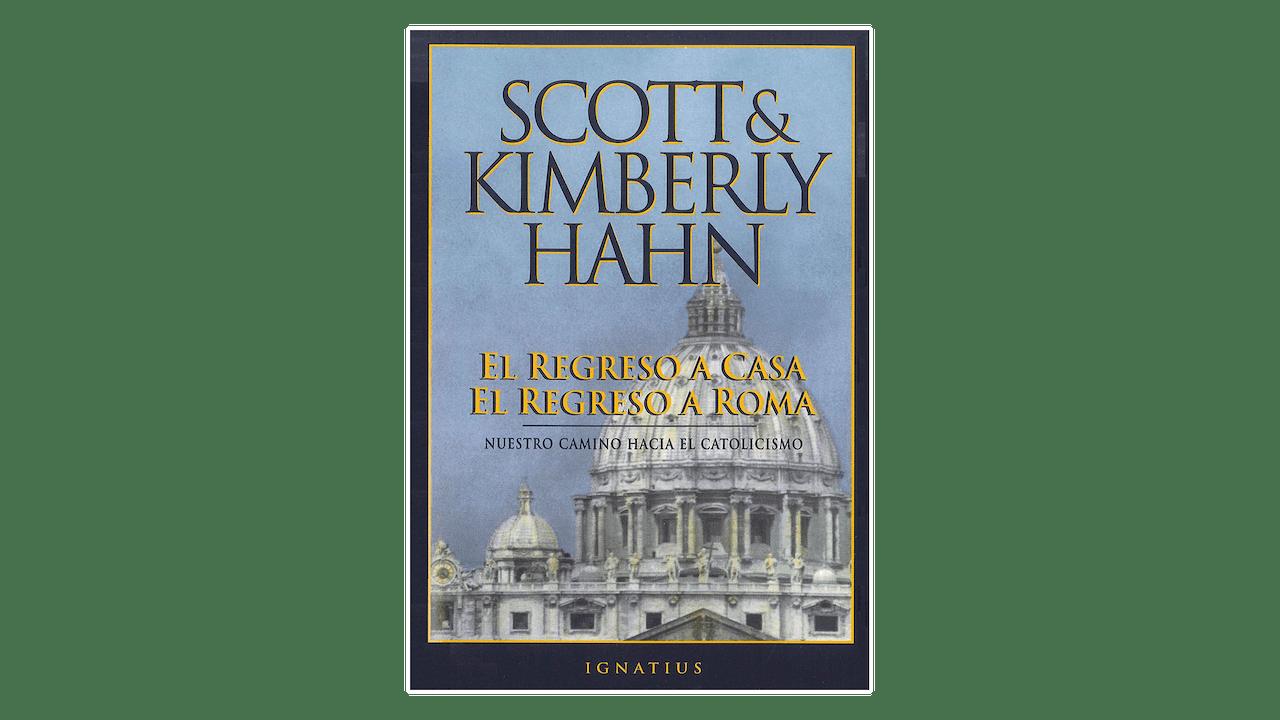 El regreso a casa el regreso a Roma: Nuestro camino hacia el catolicismo por Scott & Kimberly Hahn