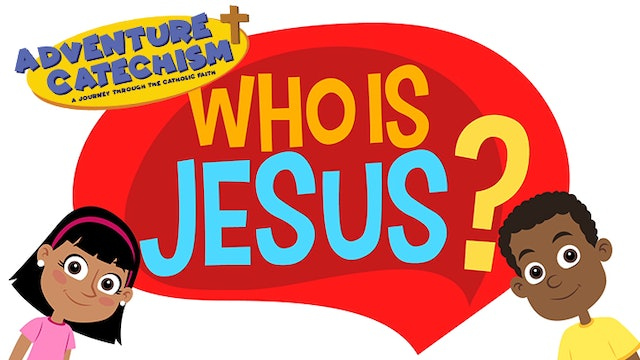 """Adventure Catechism 2: """"Who is Jesus?"""""""
