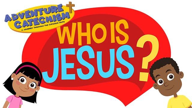 "Adventure Catechism 2: ""Who is Jesus?"""