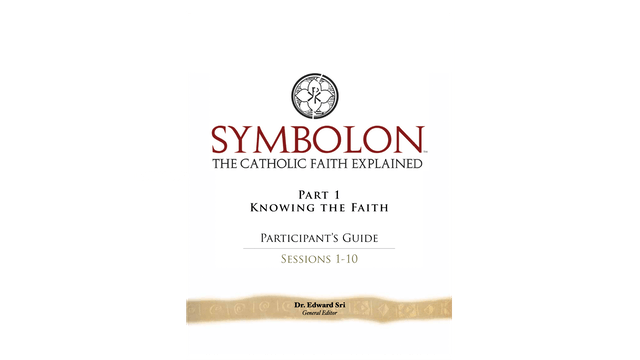 Symbolon: Knowing the Faith Small Group Participant Guide