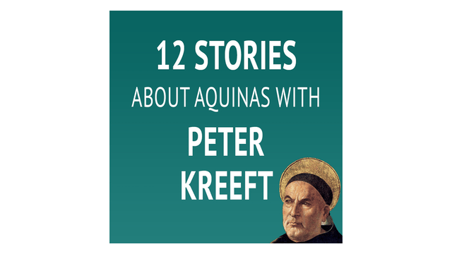 12 Stories about Aquinas with Peter Kreeft