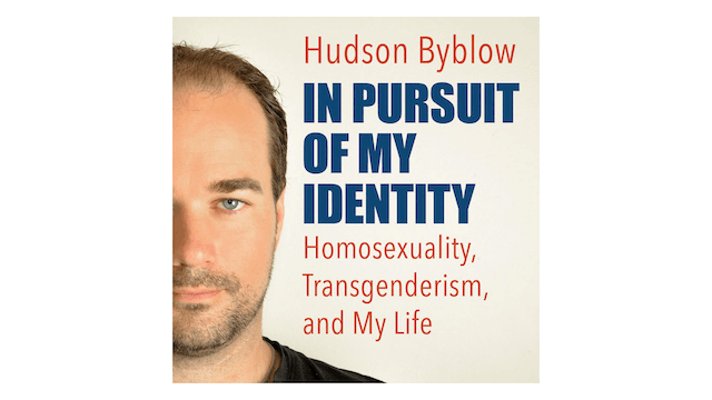 In Pursuit of My Identity: Homosexuality, Transgenderism, & My Life by Hudson Byblow