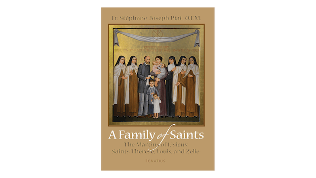 A Family of Saints: The Martins of Lisieux–Saints Thérèse, Louis, and Zélie by Stéphane-Joseph Piat