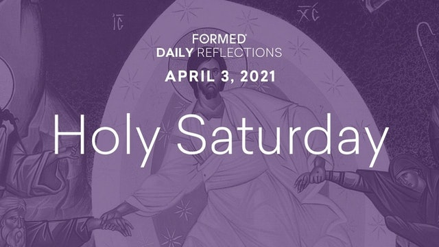 Lenten Daily Reflections – Holy Saturday – April 3, 2021
