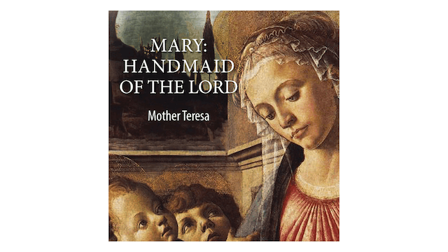 Mary: Handmaid of the Lord by St. Teresa of Kolkata
