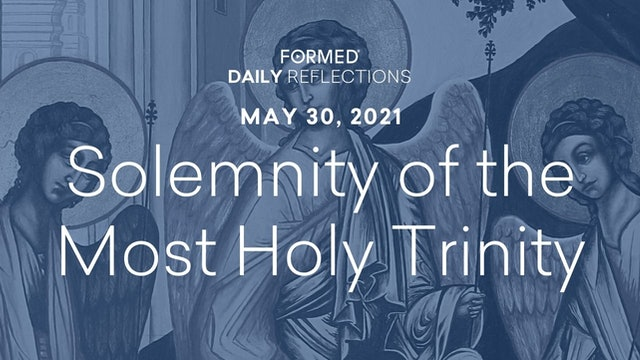 Daily Reflections — Solemnity of the Most Holy Trinity — May 30, 2021