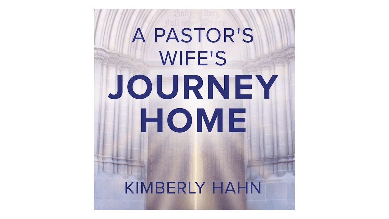 A Pastor's Wife's Journey Home by Kimberly Hahn