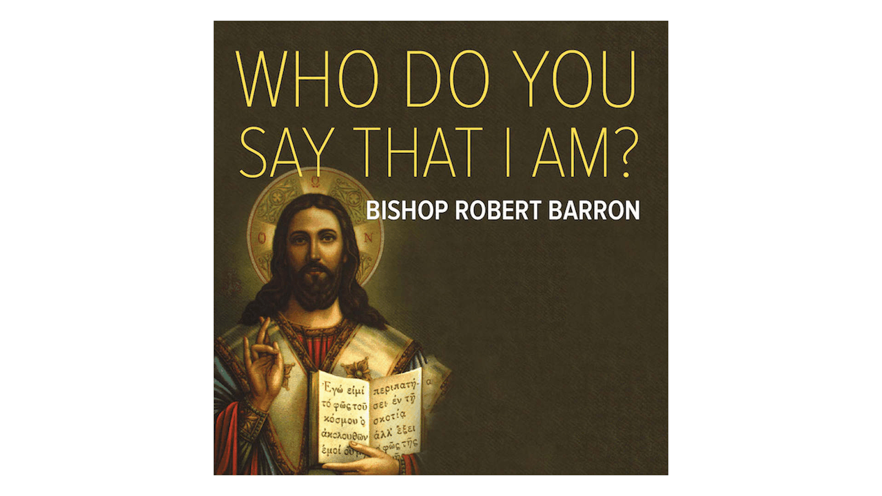 Who Do You Say That I Am? The Four Great Expectations of the Messiah by Bishop Robert Barron