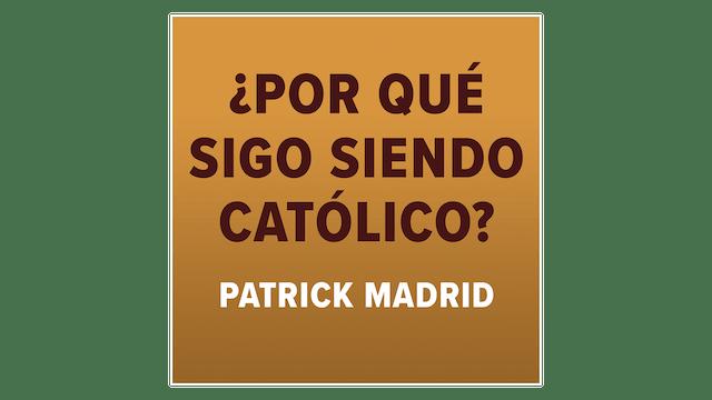 ¿Por qué sigo siendo católico? por Patrick Madrid
