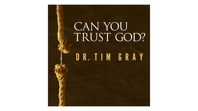 Can You Trust God? by Dr. Tim Gray