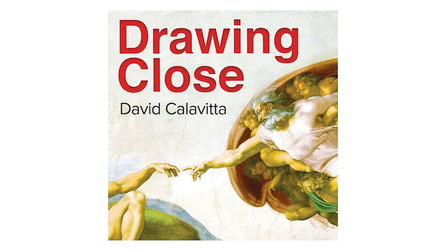 Drawing Close: The God Who Desires You by David Calavitta