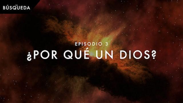 La Búsqueda // Episodio 3 // ¿Por Qué un Dios?