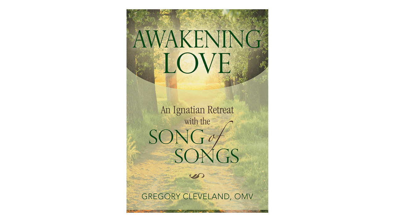 Awakening Love: An Ignatian Retreat with the Song of Songs by Gregory Cleveland
