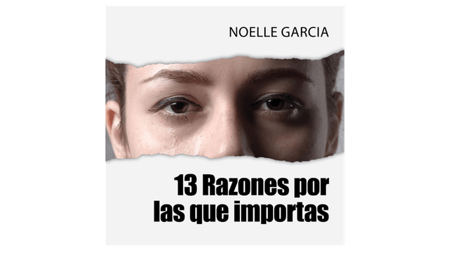 13 Razones por las que importas por Noelle Garcia